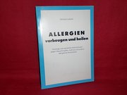 Allergien-vorbeugen und heilen-Vorsorge und natürliche Heilmethoden gegen Heuschnupfen, Asthma und andere allergische Krankheiten