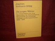 Die jungen Wähler: Zur Interpretation der Jungwählerdaten der »Repräsentativen Wahlstatistik« für Bundestag, Landtage und Europaparlament 1953-1984 (Campus Forschung)