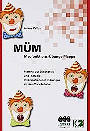 MÜM Myofunktions-Übungs-Mappe: Material zur Diagnostik und Therapie myofunktioneller Störungen ab dem Vorschulalter
